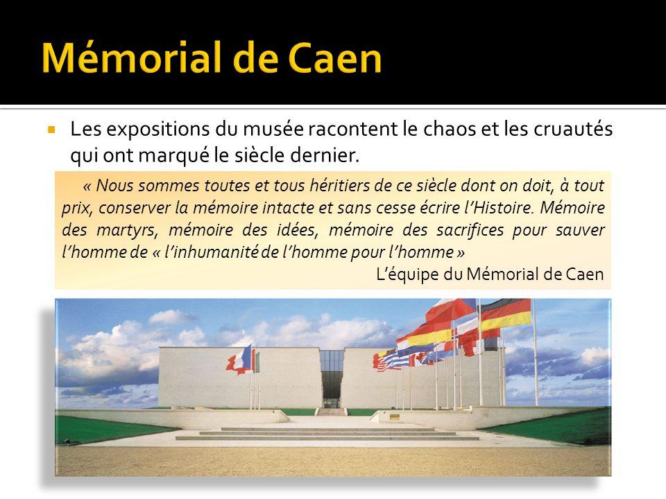 Mémorial de Caen Les expositions du musée racontent le chaos et les cruautés qui ont marqué le siècle dernier.