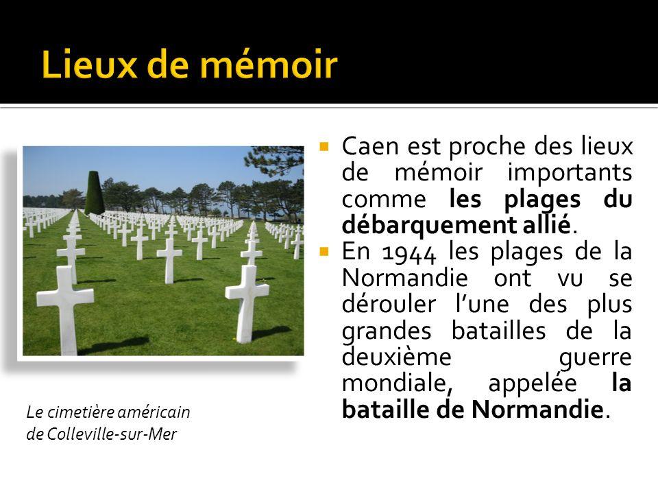 Lieux de mémoir Caen est proche des lieux de mémoir importants comme les plages du débarquement allié.