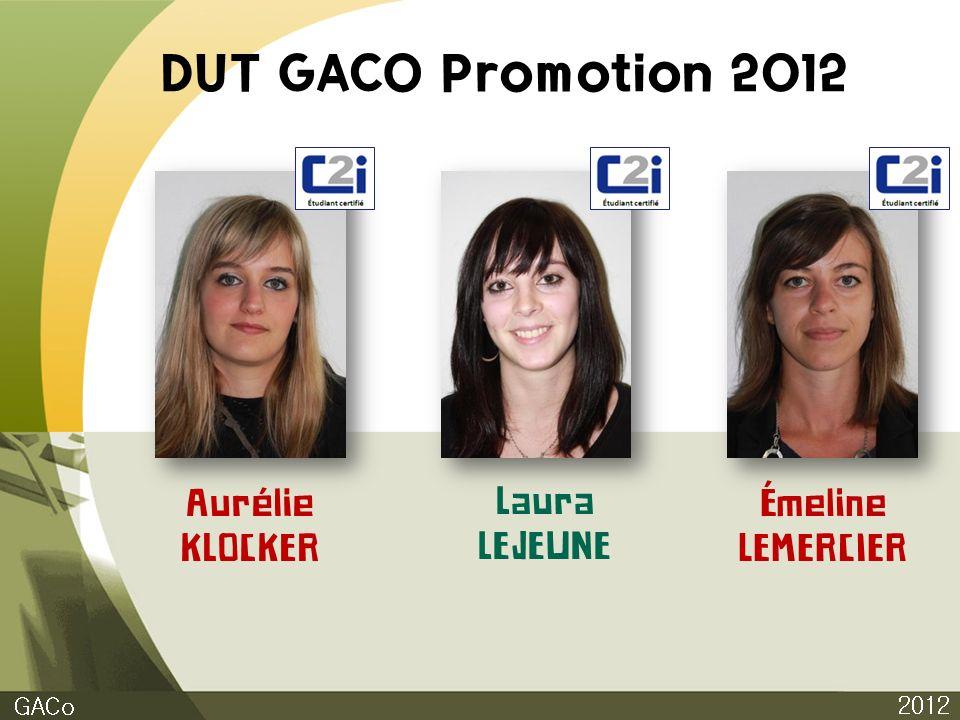 DUT GACO Promotion 2012 Aurélie KLOCKER Laura LEJEUNE Émeline