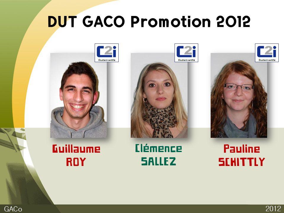DUT GACO Promotion 2012 Guillaume ROY Clémence SALLEZ Pauline SCHITTLY