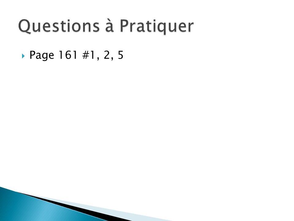 Questions à Pratiquer Page 161 #1, 2, 5