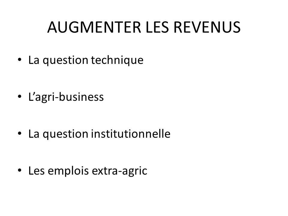 AUGMENTER LES REVENUS La question technique L'agri-business
