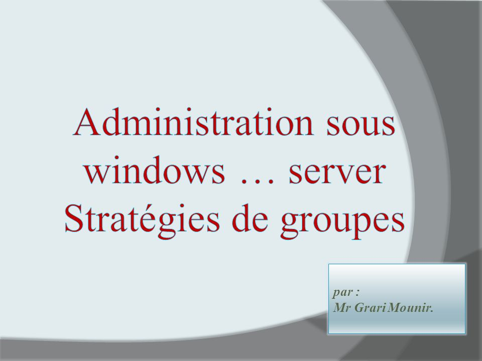 Administration sous windows … server Stratégies de groupes