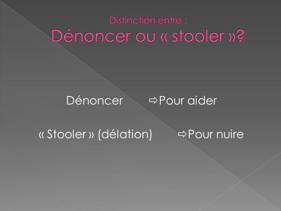 Distinction entre : Dénoncer ou « stooler »
