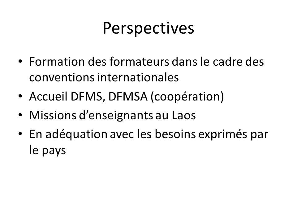 Perspectives Formation des formateurs dans le cadre des conventions internationales. Accueil DFMS, DFMSA (coopération)