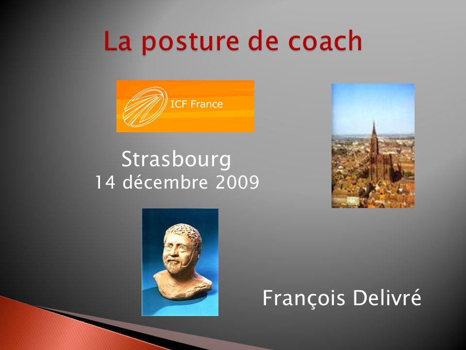 La posture de coach Strasbourg 14 décembre 2009 François Delivré