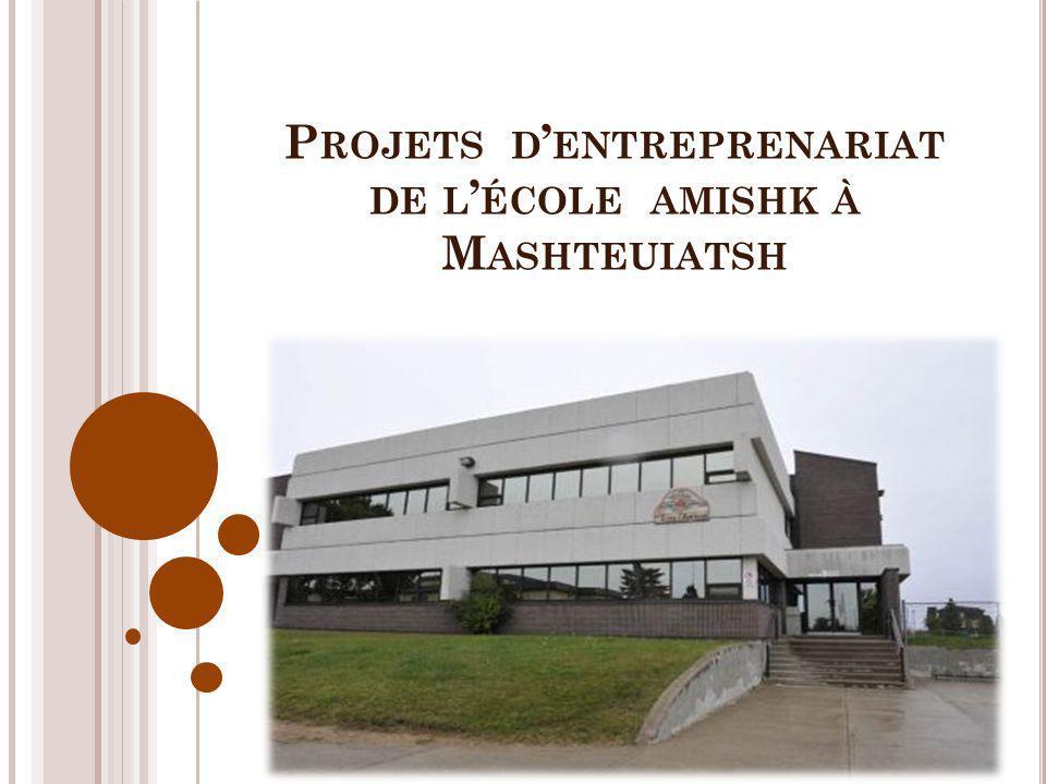 Projets d'entreprenariat de l'école amishk à Mashteuiatsh