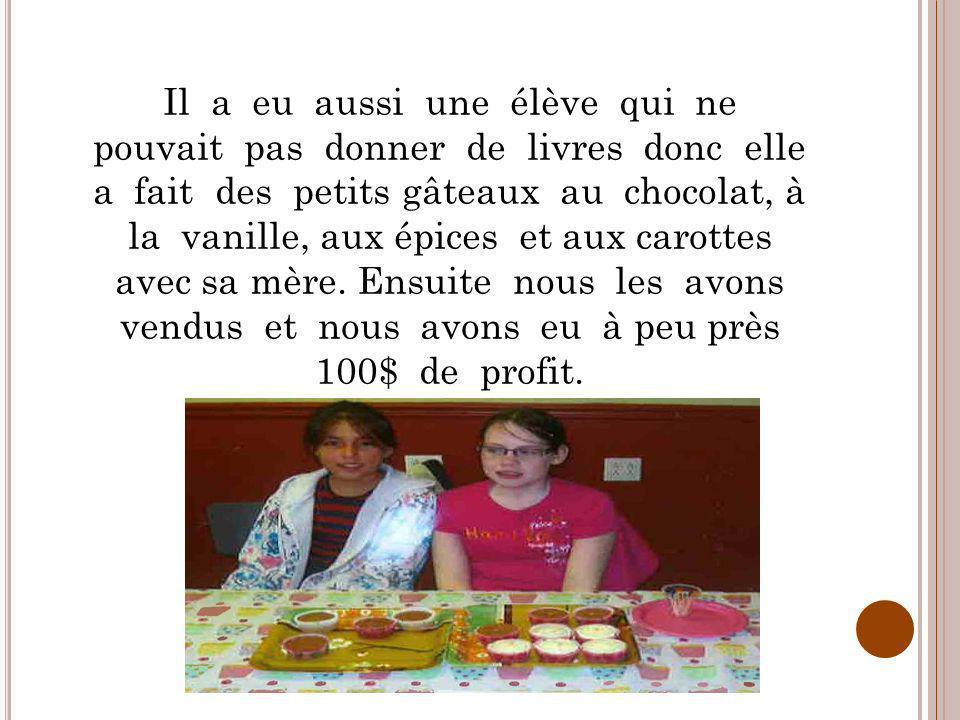 Il a eu aussi une élève qui ne pouvait pas donner de livres donc elle a fait des petits gâteaux au chocolat, à la vanille, aux épices et aux carottes avec sa mère.