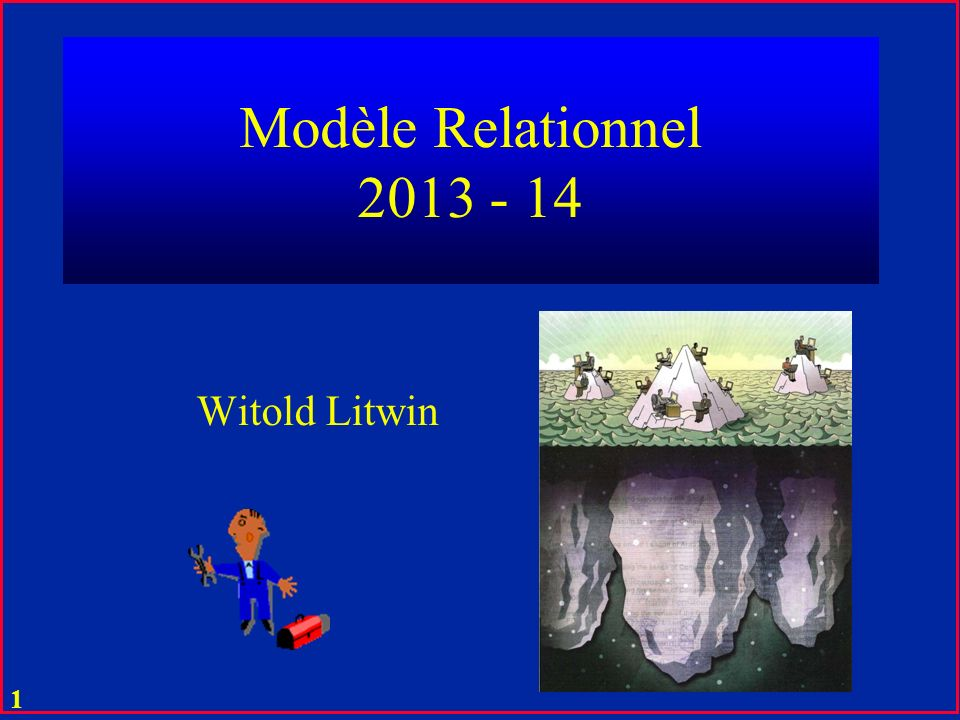 Modèle Relationnel 2013 - 14 Witold Litwin