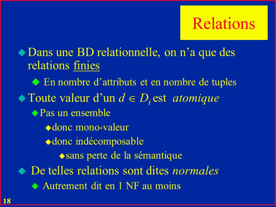 Relations Dans une BD relationnelle, on n'a que des relations finies