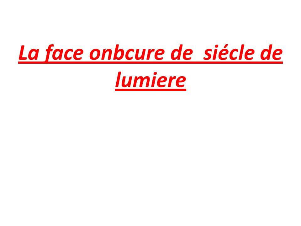 La face onbcure de siécle de lumiere