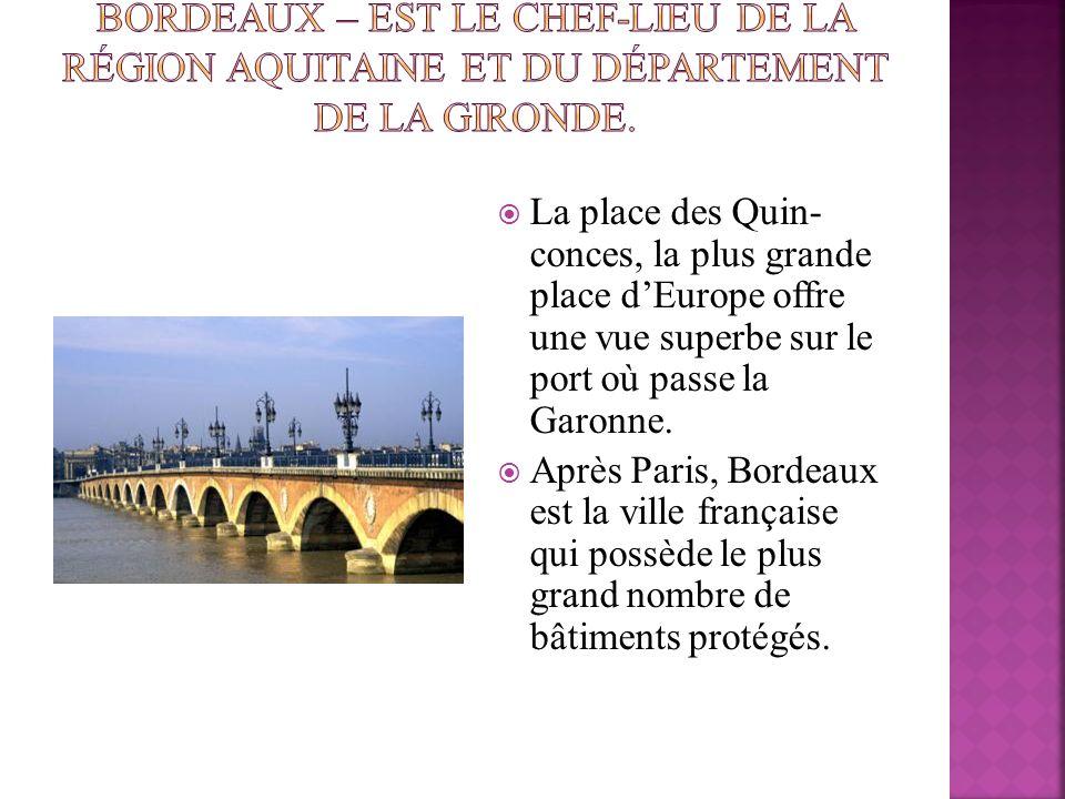 Bordeaux – est le chef-lieu de la région Aquitaine et du département de la Gironde.
