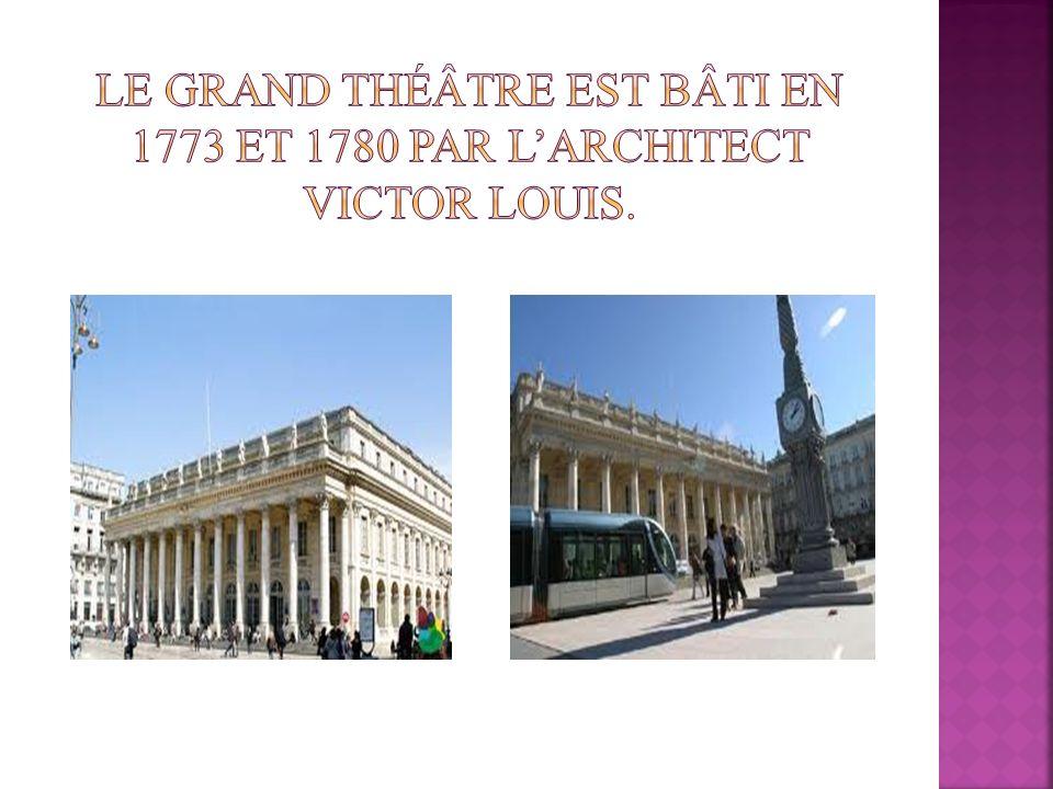 Le grand théâtre est bâti en 1773 et 1780 par l'architect Victor Louis.