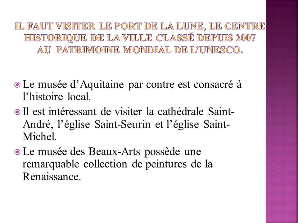 Le musée d'Aquitaine par contre est consacré à l'histoire local.