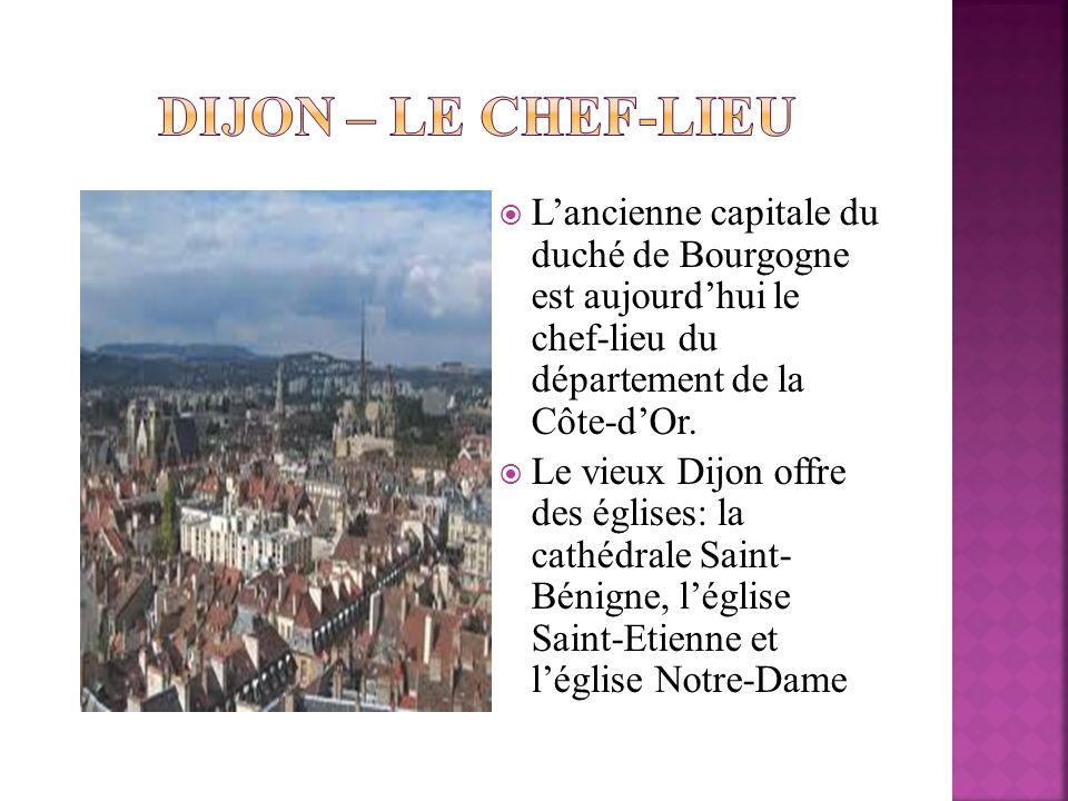 Dijon – le chef-lieu L'ancienne capitale du duché de Bourgogne est aujourd'hui le chef-lieu du département de la Côte-d'Or.