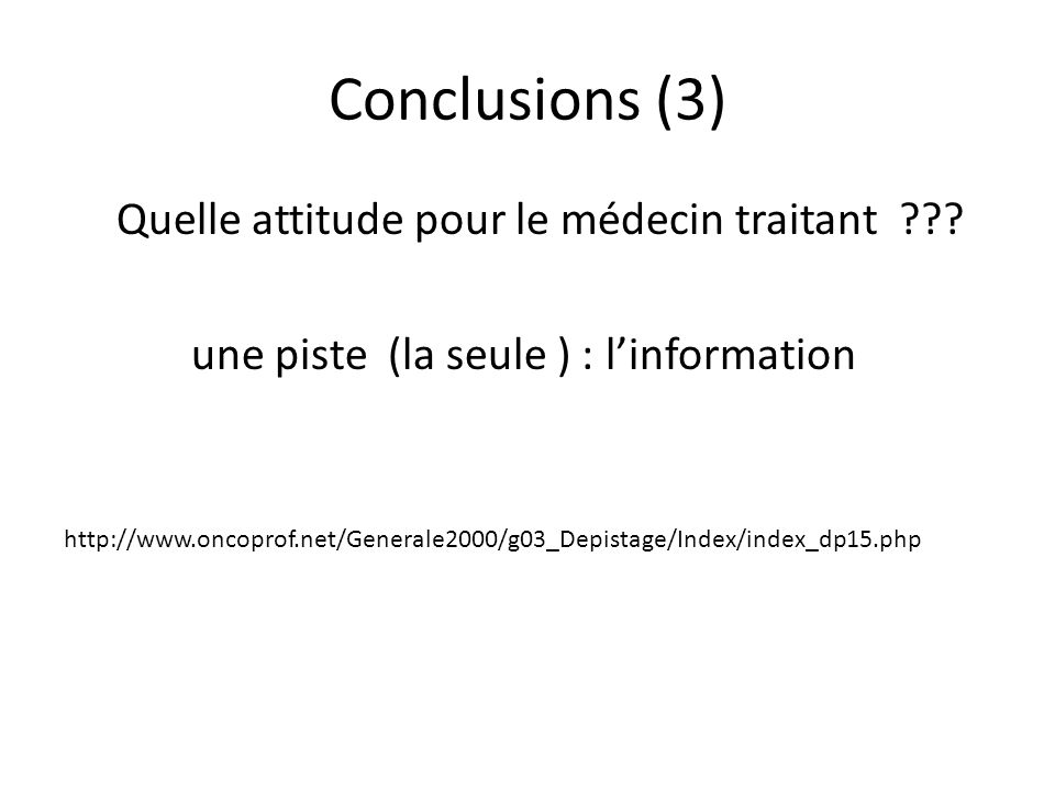 Conclusions (3) Quelle attitude pour le médecin traitant