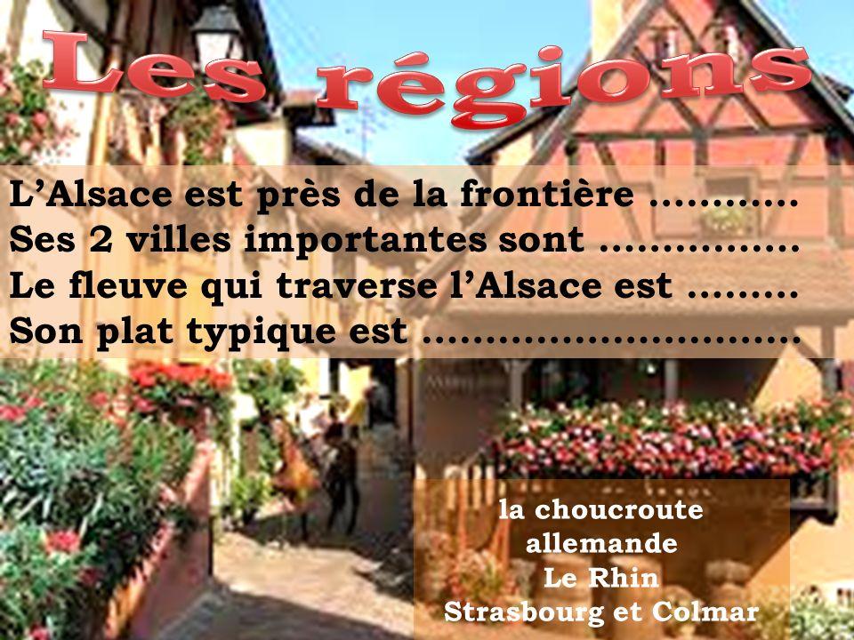 Les régions L'Alsace est près de la frontière …………