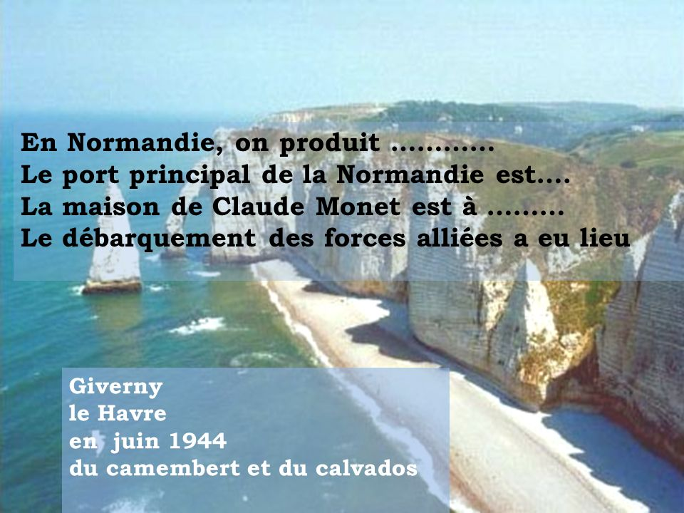 En Normandie, on produit ………… Le port principal de la Normandie est….