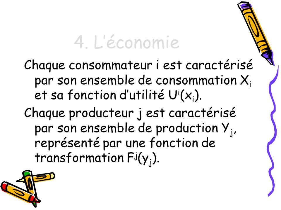 4. L'économie Chaque consommateur i est caractérisé par son ensemble de consommation Xi et sa fonction d'utilité Ui(xi).