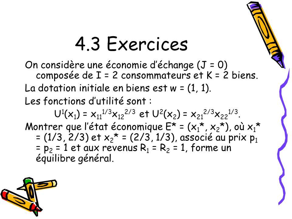 4.3 Exercices On considère une économie d'échange (J = 0) composée de I = 2 consommateurs et K = 2 biens.
