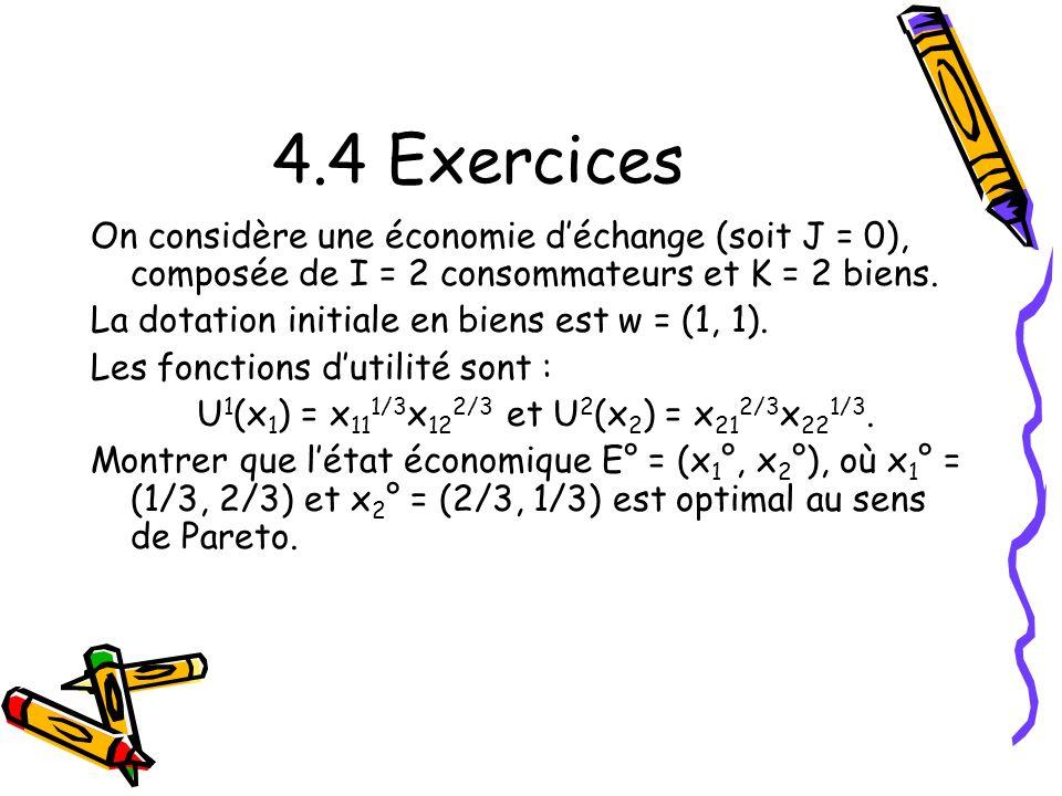 4.4 Exercices On considère une économie d'échange (soit J = 0), composée de I = 2 consommateurs et K = 2 biens.