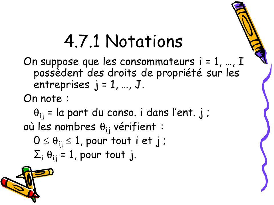 4.7.1 Notations On suppose que les consommateurs i = 1, …, I possèdent des droits de propriété sur les entreprises j = 1, …, J.