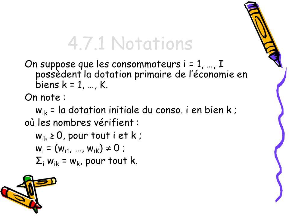 4.7.1 Notations On suppose que les consommateurs i = 1, …, I possèdent la dotation primaire de l'économie en biens k = 1, …, K.