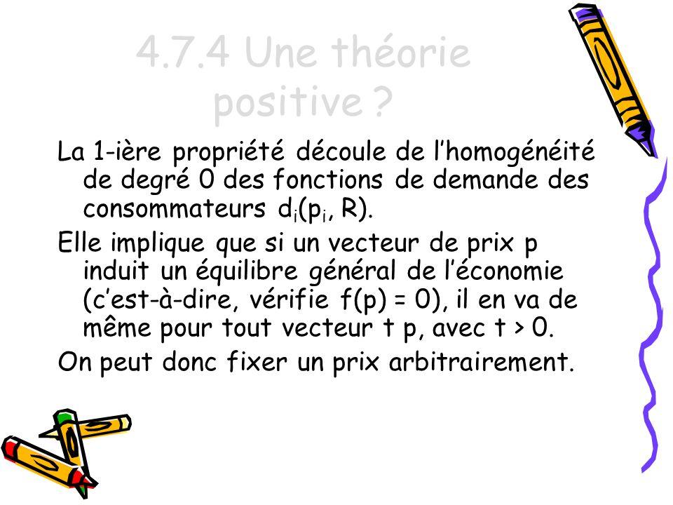 4.7.4 Une théorie positive La 1-ière propriété découle de l'homogénéité de degré 0 des fonctions de demande des consommateurs di(pi, R).