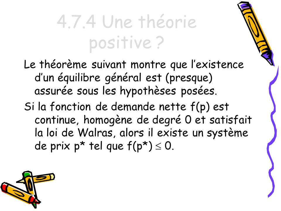 4.7.4 Une théorie positive Le théorème suivant montre que l'existence d'un équilibre général est (presque) assurée sous les hypothèses posées.
