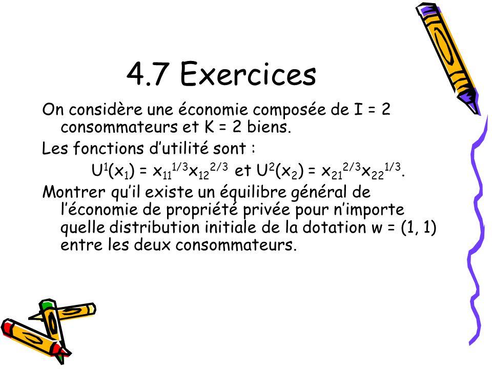 4.7 Exercices On considère une économie composée de I = 2 consommateurs et K = 2 biens. Les fonctions d'utilité sont :