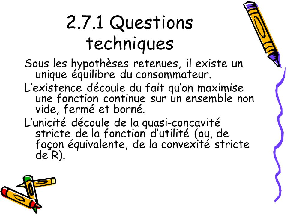 2.7.1 Questions techniques Sous les hypothèses retenues, il existe un unique équilibre du consommateur.