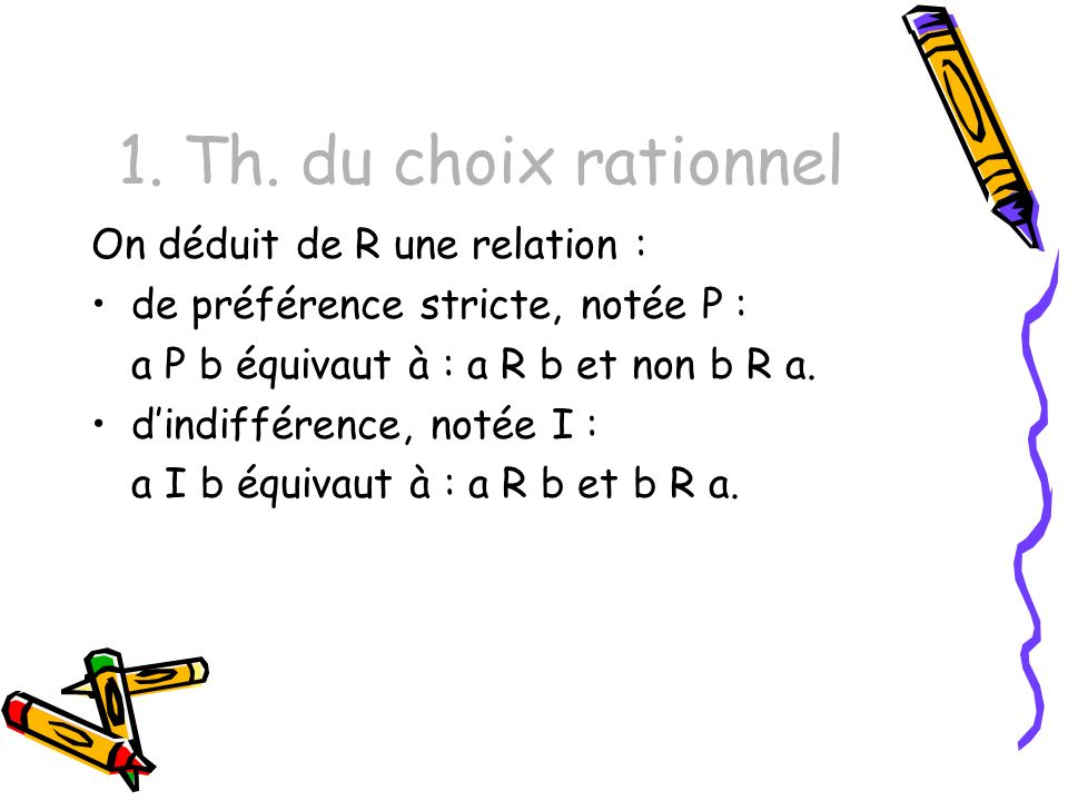 1. Th. du choix rationnel On déduit de R une relation :