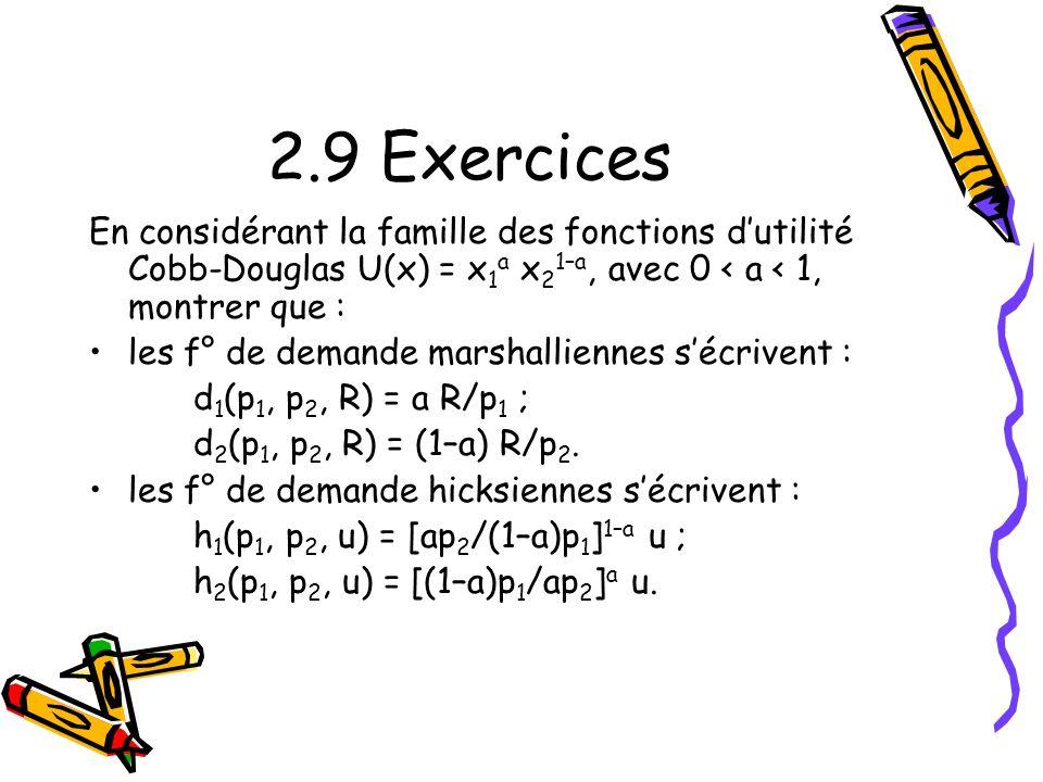 2.9 Exercices En considérant la famille des fonctions d'utilité Cobb-Douglas U(x) = x1a x21–a, avec 0 < a < 1, montrer que :