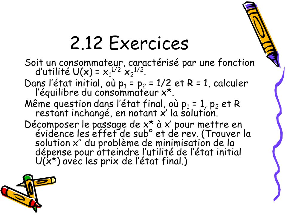 2.12 Exercices Soit un consommateur, caractérisé par une fonction d'utilité U(x) = x11/2 x21/2.