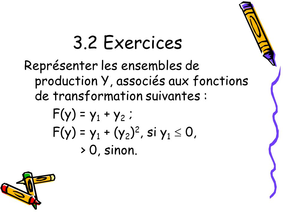 3.2 Exercices Représenter les ensembles de production Y, associés aux fonctions de transformation suivantes :