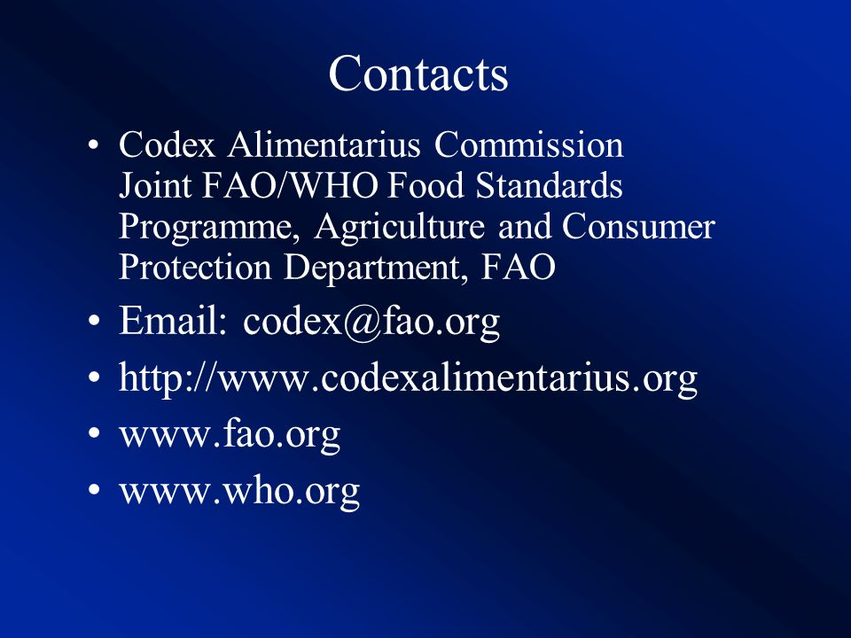 Contacts Codex Alimentarius Commission Joint FAO/WHO Food Standards Programme, Agriculture and Consumer Protection Department, FAO.