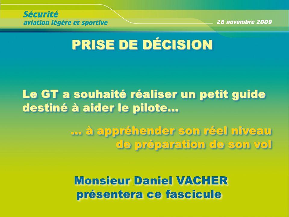 PRISE DE DÉCISION Le GT a souhaité réaliser un petit guide destiné à aider le pilote… … à appréhender son réel niveau de préparation de son vol.