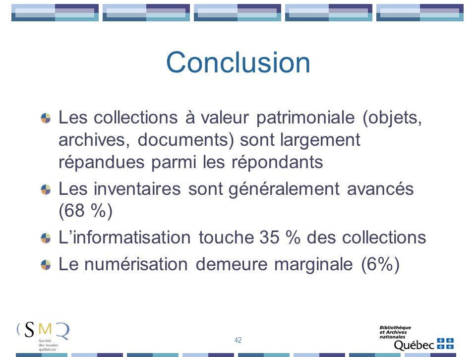 Conclusion Les collections à valeur patrimoniale (objets, archives, documents) sont largement répandues parmi les répondants.