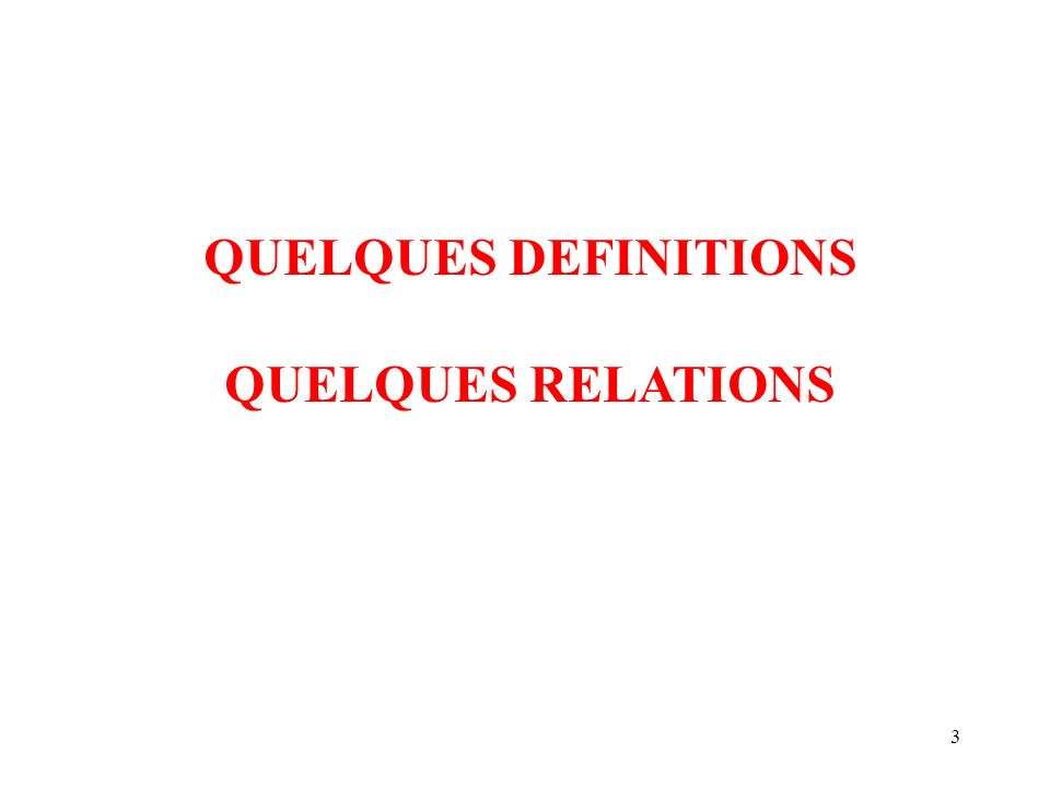 QUELQUES DEFINITIONS QUELQUES RELATIONS