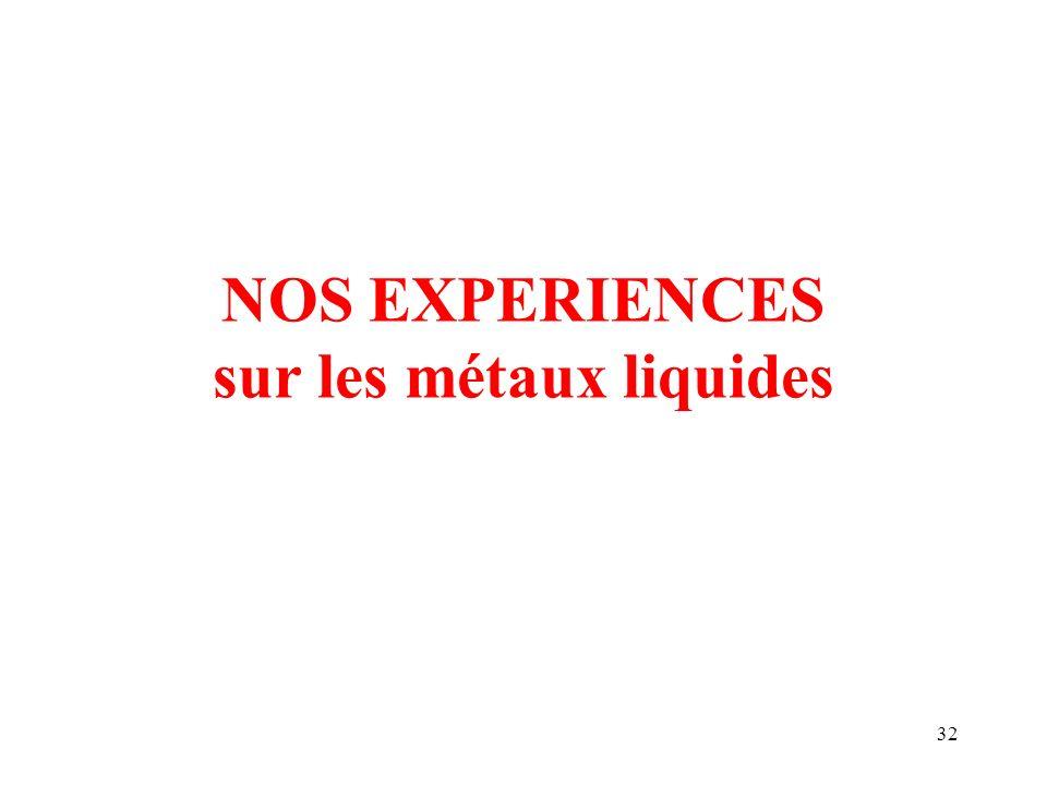NOS EXPERIENCES sur les métaux liquides