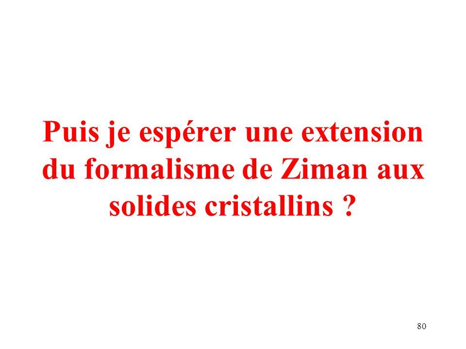 Puis je espérer une extension du formalisme de Ziman aux solides cristallins