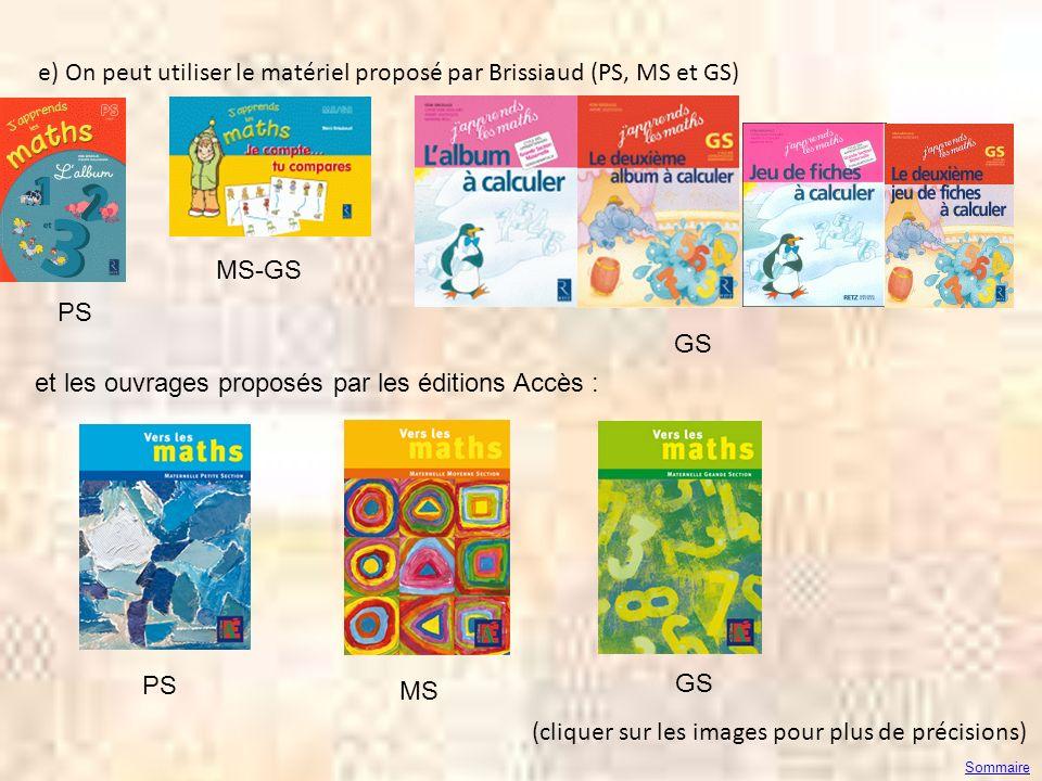 e) On peut utiliser le matériel proposé par Brissiaud (PS, MS et GS)