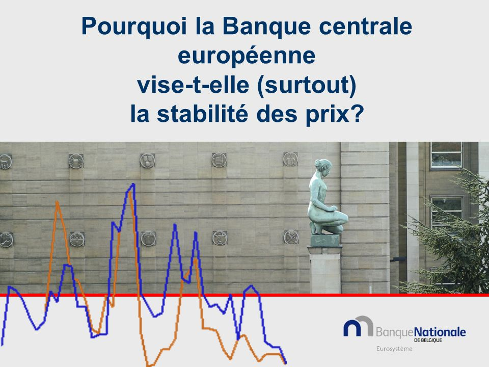 Pourquoi la Banque centrale européenne vise-t-elle (surtout) la stabilité des prix