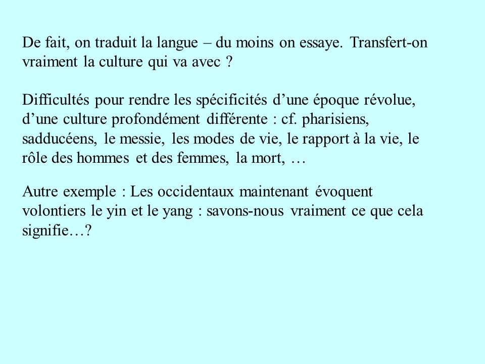 De fait, on traduit la langue – du moins on essaye