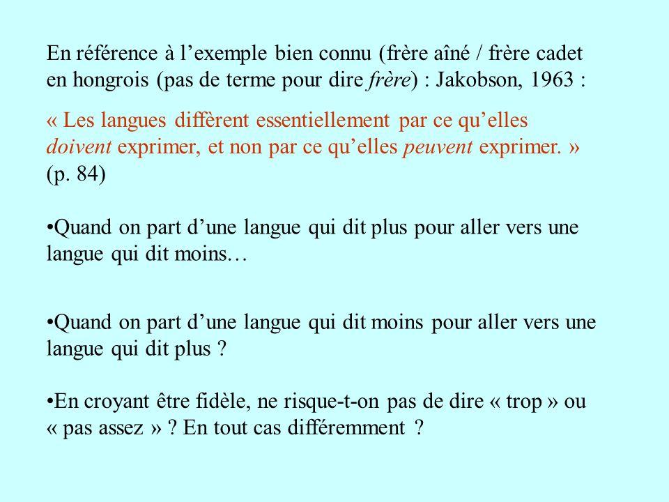 En référence à l'exemple bien connu (frère aîné / frère cadet en hongrois (pas de terme pour dire frère) : Jakobson, 1963 :