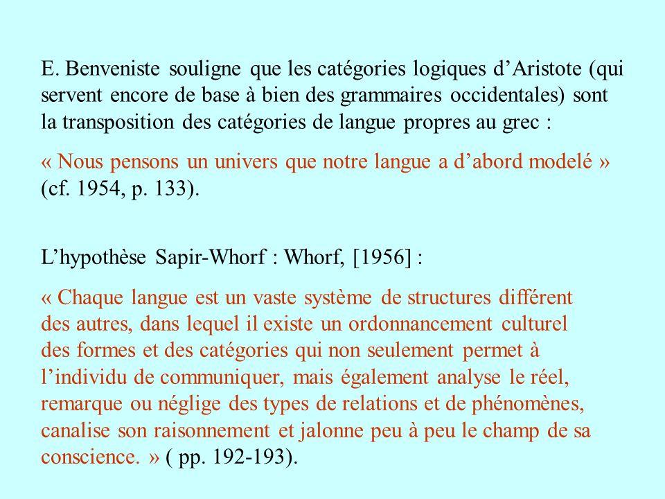 E. Benveniste souligne que les catégories logiques d'Aristote (qui servent encore de base à bien des grammaires occidentales) sont la transposition des catégories de langue propres au grec :