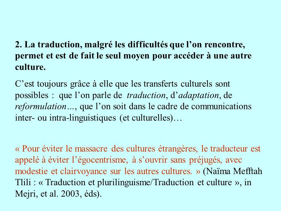2. La traduction, malgré les difficultés que l'on rencontre, permet et est de fait le seul moyen pour accéder à une autre culture.