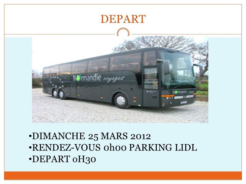 DEPART DIMANCHE 25 MARS 2012 RENDEZ-VOUS 0h00 PARKING LIDL DEPART oH30