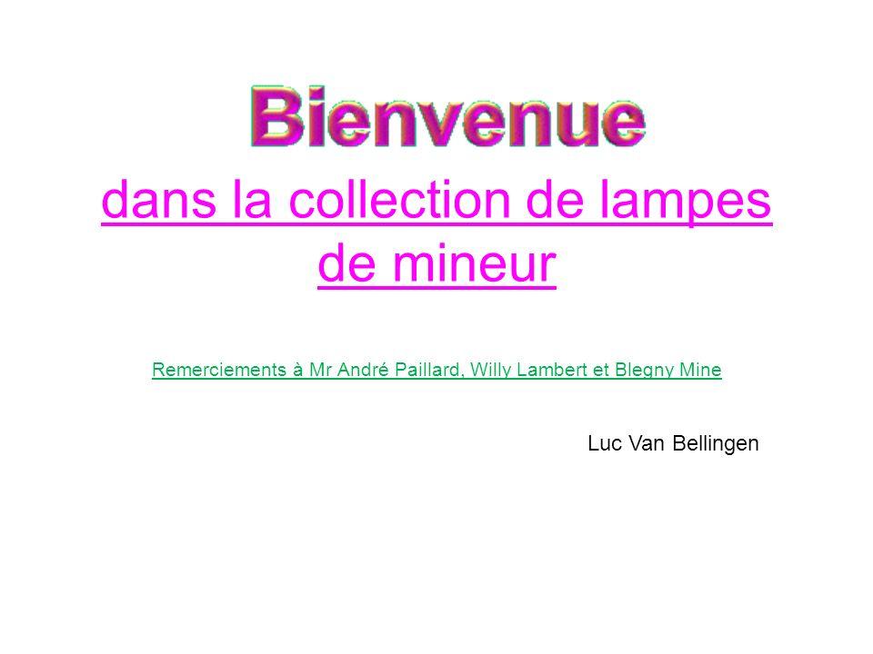 dans la collection de lampes de mineur Remerciements à Mr André Paillard, Willy Lambert et Blegny Mine