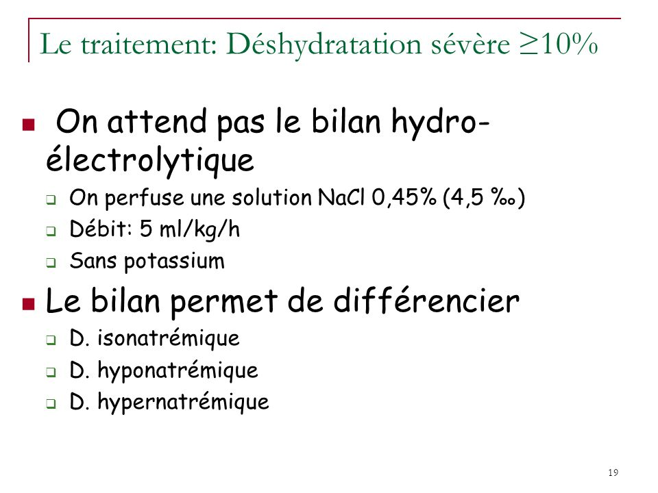 Le traitement: Déshydratation sévère ≥10%